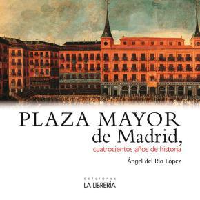 Portada de Plaza Mayor De Madrid. 400 Años De Historia