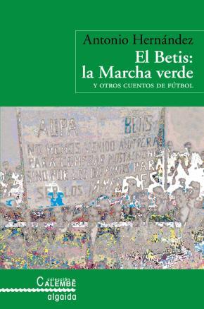 Portada de El Betis: La Marcha Verde Y Otros Cuentos De Futbol