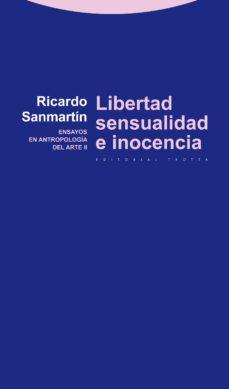 Portada de Libertad, Sensualidad E Inocencia: Ensayos En Antropologia Del Ar Te Ii