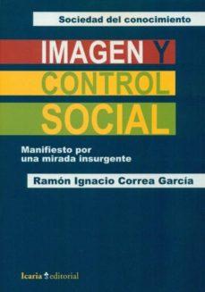 Portada de Imagen Y Control Social: Manifiesto Por Una Mirada Insurgente