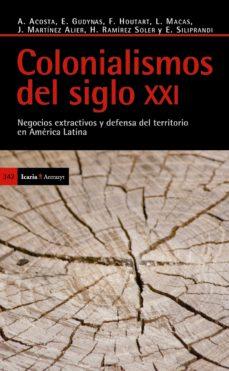 Portada de Colonialismos Del Siglo Xxi: Negocios Extractivos Y Defensa Del T Erritorio En America Latina