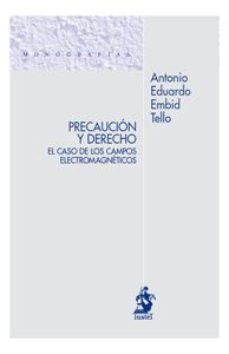 Portada de Precaucion Y Derecho: El Caso De Los Campos Electromagneticos