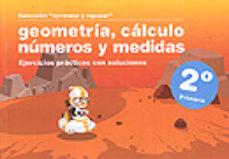 Portada de Geometria, Calculo, Numeros Y Medidas (2º Primaria): Ejercicios P Racticos Con Soluciones