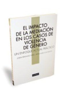Portada de El Impacto De La Mediacion En Los Casos De Violencia De Genero: U N Enfoque Actual Practico