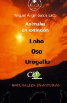 Portada de Animales En Extincion: Lobo, Oso, Urogallo. (coleccion Universida D En Español)