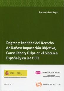 Portada de Dogma Y Realidad Del Derecho De Daños: Imputacion Objetiva, Causa Lidad Y Culpa En El Sistema Español Y En Los Petl