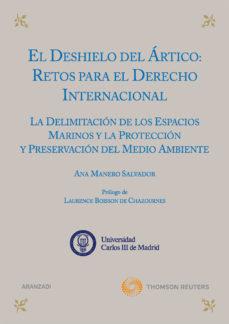 Portada de Deshielo Del Artico: Retos Para El Derecho Internacional: La Deli Mitacion De Los Espacios Maritimos Y La Proteccion Y Preservacion Del Medio Ambiente