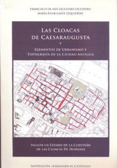 Portada de Las Cloacas De Cesaraugusta Y Elementos De Urbanismo Y Topografia De La Ciudad Antigua