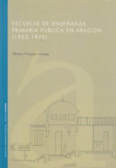 Portada de Escuelas De Enseñanza Primaria Publica En Aragon (1923 – 1970)