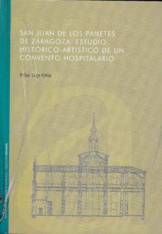 Portada de San Juan De Los Panetes De Zaragoza. Un Estudio Historico-artisti Co De Un Convento Hospitalario