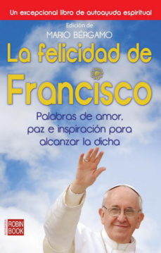 Portada de La Felicidad De Francisco: Palabras De Amor, Paz E Inspiracion Pa Ra Alcanzar La Dicha