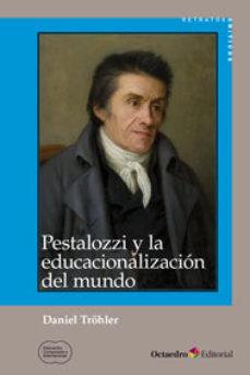 Portada de Pestalozzi Y La Educacionalizacion Del Mundo