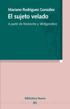 Portada de El Sujeto Velado: A Partir De Nietzsche Y Wittgenstein
