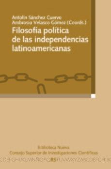 Portada de Filosofia Politica De Las Independencias Latinoamericanas