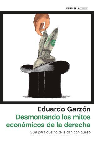 Portada de Desmontando Los Mitos Economicos De La Derecha Española: Guia Para Que No Te La Den Con Queso
