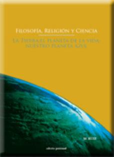 Portada de Filosofia, Religion Y Ciencia. La Tierra, El Planeta De La Vida, Nuestro Planeta Azul