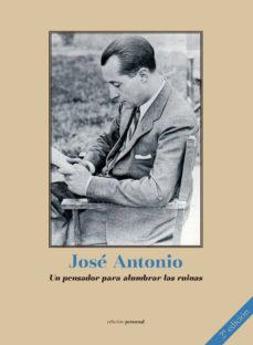 Portada de Jose Antonio, Un Pensador Para Alumbrar Las Ruinas (2ª Ed.)