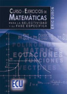 Portada de Curso Y Ejercicios De Matematicas Para La Selectividad Y Su Fase Especifica