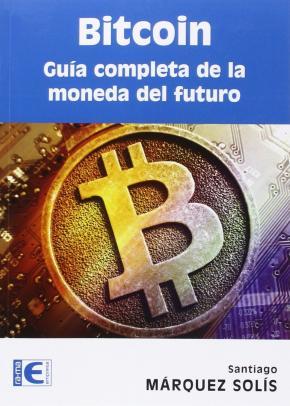 Portada de Bitcoin: Guia Completa De La Moneda Del Futuro