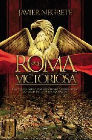 Portada de Roma Victoriosa: Como Una Aldea Italiana Llego A Conquistar La Mi Tad Del Mundo Conocido