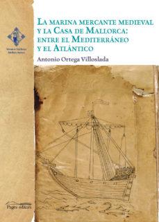 Portada de La Marina Mercante Medieval Y La Casa De Mallorca Entre El Mediterraneo Y El Atlantico