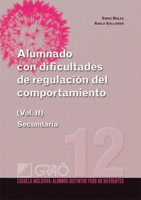Portada de Alumnado Con Dificultades De Regulacion Del Comportamiento (vol. Ii): Secundaria