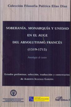 Portada de Soberania, Monarquia Y Unidad En El Auge Del Absolutismo Frances (1519-1715)