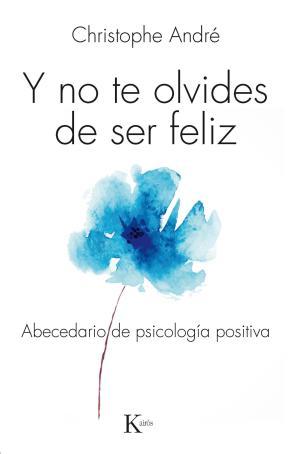 Portada de Y No Te Olvides De Ser Feliz: Abecedario De Psicologia Positiva