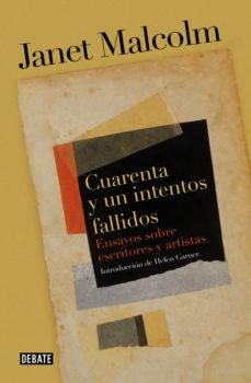 Portada de Cuarenta Y Un Intentos Fallidos: Ensayos Sobre Artistas Y Escritores