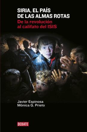 Portada de Siria El Pais De Las Almas Rotas: De La Revolucion Al Califato Del Isis