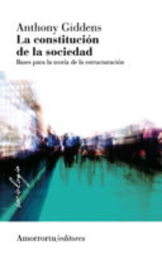 Portada de La Constitucion De La Sociedad (2ª Ed.): Bases Para La Teoria De La Estructuracion