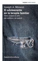 Portada de El Adolescente En La Terapia Familiar (2ª Ed.): Como Romper El Ci Clo Del Conflicto Y El Control