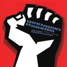 Portada de Grafica Politica De Izquierdas = Left-wing Political Graphics: Aa Rgentina 1890-2001 (edicion Bilingue Español-ingles)