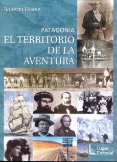Portada de Patagonia. El Territorio De La Aventura