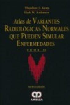 Portada de Atlas De Variantes Radiologicas Normales Que Pueden Simular Enfer Medades (2 Vols) (9ª Ed.)