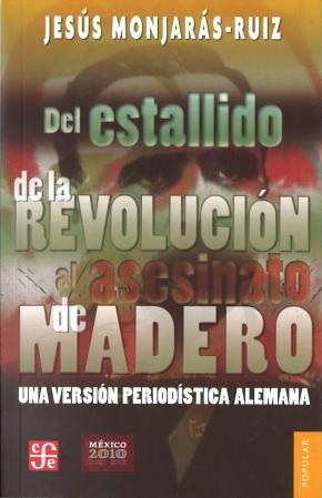 Portada de Del Estallido De La Revolucion Al Asesinato De Madero