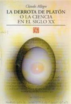 Portada de La Derrota De Platon O La Ciencia En El Siglo Xx