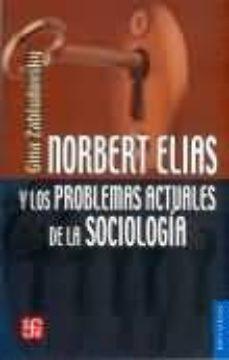 Portada de Norbert Elias Y Los Problemas Actuales De La Sociologia