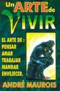 Portada de Un Arte De Vivir: El Arte De Pensar, Amar, Trabajar, Mandar, Enve Jecer