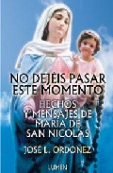 Portada de No Dejeis Pasar Este Momento: Hechos Y Mensajes De Maria De San N Icolas