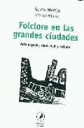 Portada de Folclore En Las Grandes Ciudades: Arte Popular, Identidad Y Cultu Ra