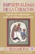 Portada de Espiritualidad De La Creacion: Dones De Liberacion Para Los Puebl Os De La Tierra