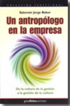 Portada de Un Antropologo En La Empresa: De La Cultura De La Gestion A La Ge Stion De La Cultura