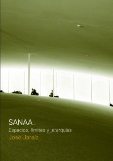 Portada de Sanaa. Espacios, Limites Y Jerarquias