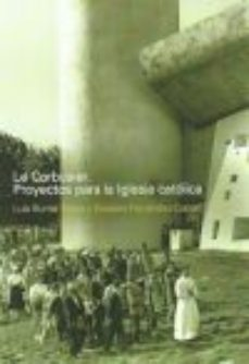 Portada de Le Corbusier. Proyectos Para La Iglesia Catolica