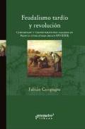 Portada de Feudalismo Tardio Y Revolucion: Campesinado Y Transformaciones Ag Rarias En Francia E Inglaterra