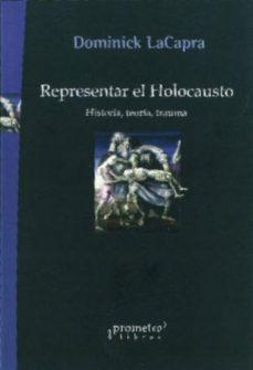 Portada de Representar El Holocausto: Historia, Teoria, Trauma