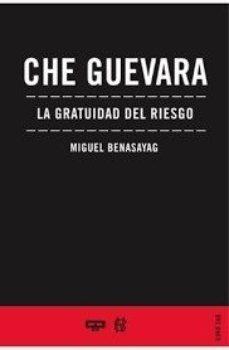 Portada de Che Guevara: La Gratuidad Del Riesgo